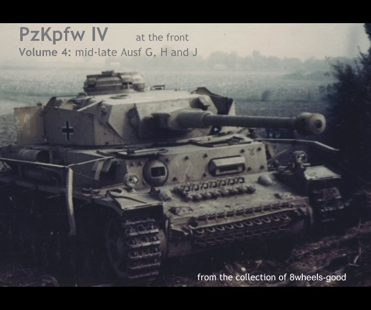 PzKpfw IV at the front Volume 4: mid-late Ausf G, H and J