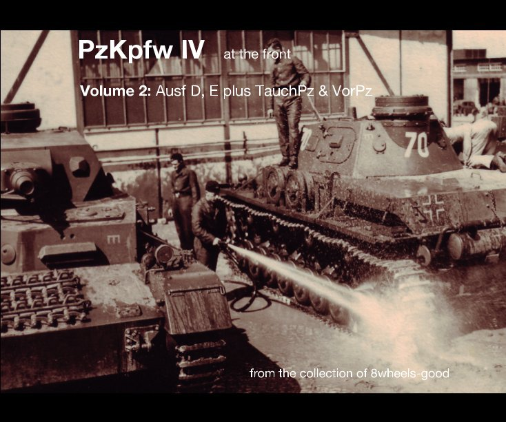 PzKpfw IV at the front Volume 2: Ausf D, E plus TauchPz & VorPz